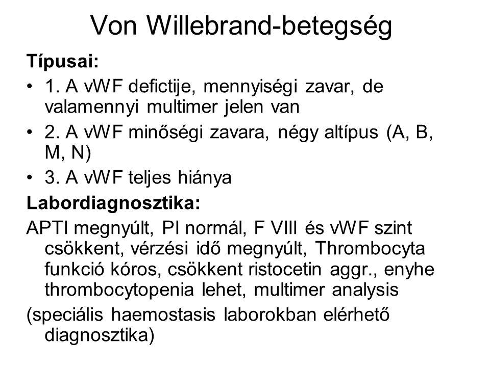 Típusai: 1. A vWF defictije, mennyiségi zavar, de valamennyi multimer jelen van 2. A vWF minőségi zavara, négy altípus (A, B, M, N) 3. A vWF teljes hi