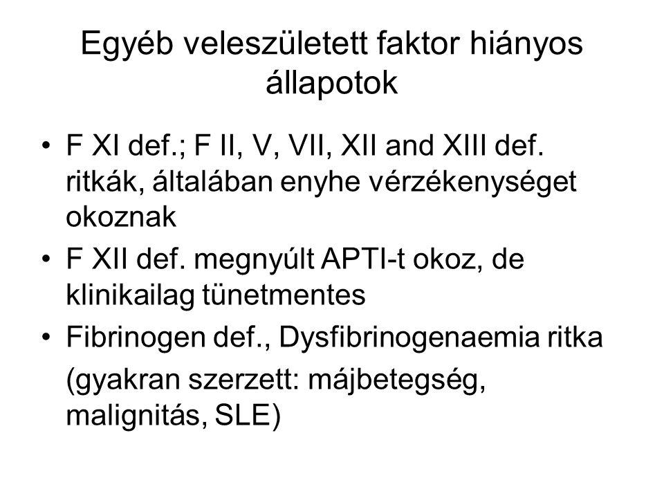 Egyéb veleszületett faktor hiányos állapotok F XI def.; F II, V, VII, XII and XIII def. ritkák, általában enyhe vérzékenységet okoznak F XII def. megn