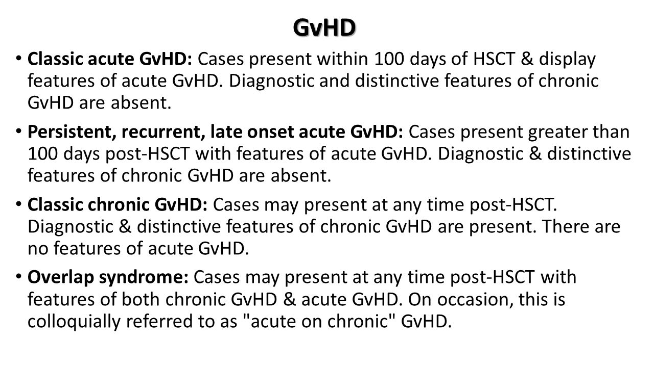 GvHD Classic acute GvHD: Cases present within 100 days of HSCT & display features of acute GvHD.