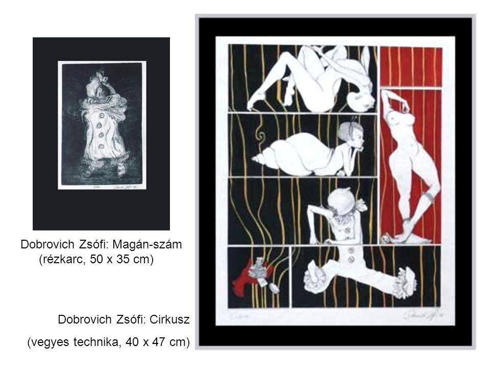 Dobrovich Zsófi: Magán-szám (rézkarc, 50 x 35 cm) Dobrovich Zsófi: Cirkusz (vegyes technika, 40 x 47 cm)