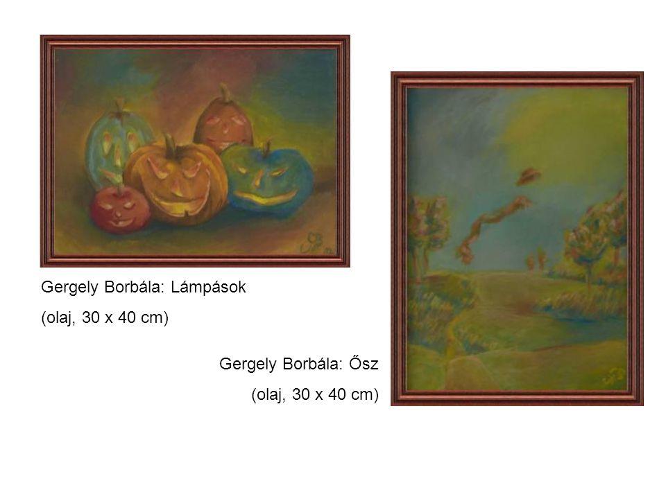 Gergely Borbála: Lámpások (olaj, 30 x 40 cm) Gergely Borbála: Ősz (olaj, 30 x 40 cm)