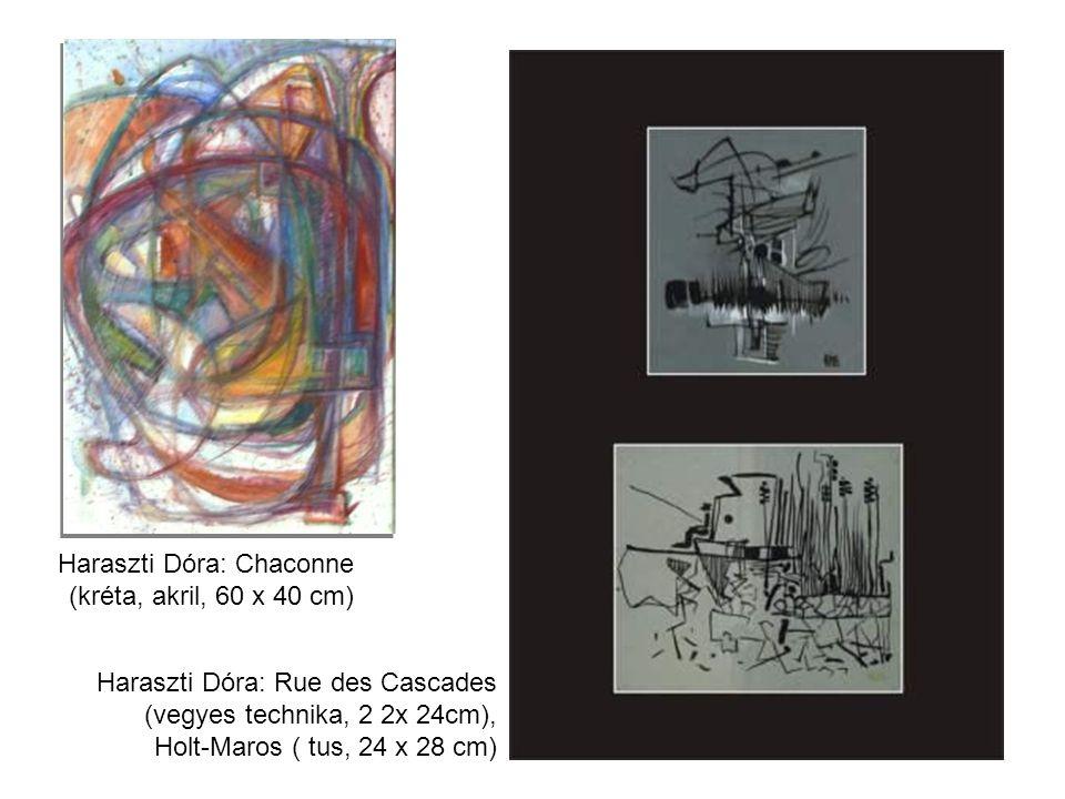 Haraszti Dóra: Chaconne (kréta, akril, 60 x 40 cm) Haraszti Dóra: Rue des Cascades (vegyes technika, 2 2x 24cm), Holt-Maros ( tus, 24 x 28 cm)