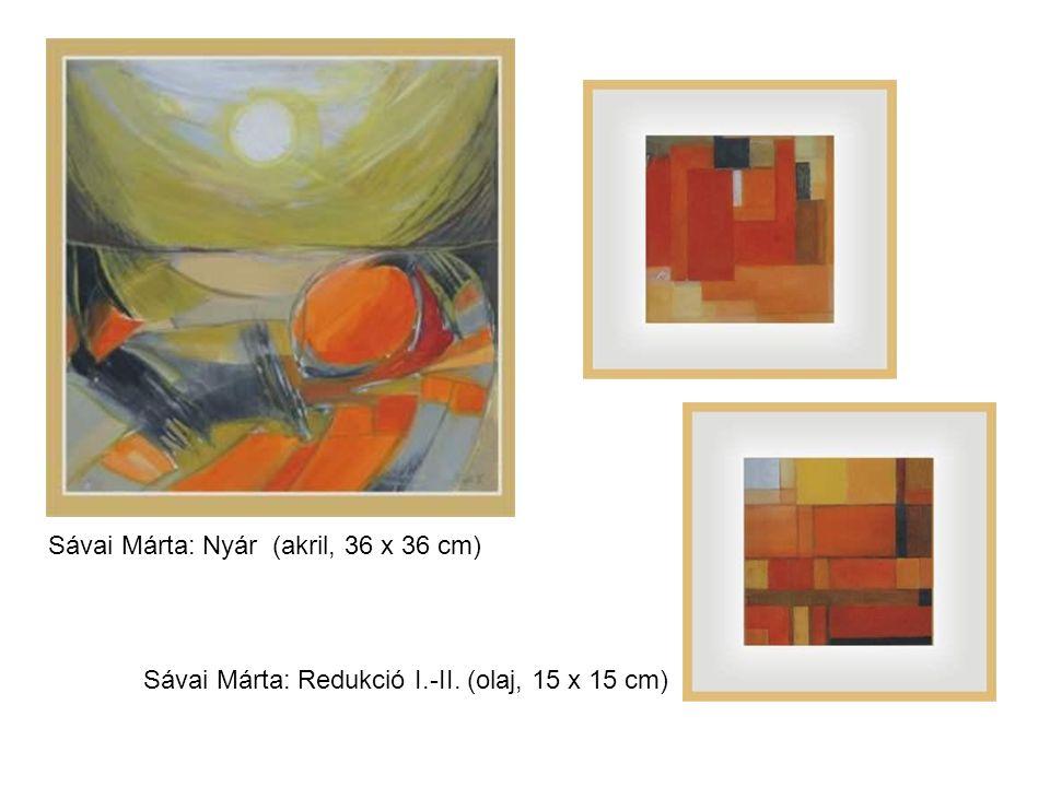 Sávai Márta: Nyár (akril, 36 x 36 cm) Sávai Márta: Redukció I.-II. (olaj, 15 x 15 cm)