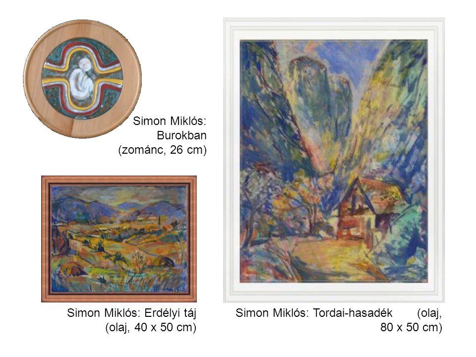 Simon Miklós: Burokban (zománc, 26 cm) Simon Miklós: Erdélyi táj (olaj, 40 x 50 cm) Simon Miklós: Tordai-hasadék (olaj, 80 x 50 cm)