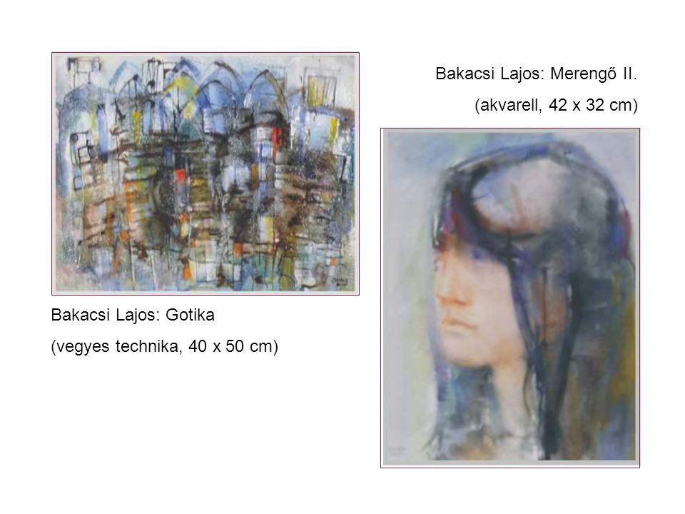 Bakacsi Lajos: Gotika (vegyes technika, 40 x 50 cm) Bakacsi Lajos: Merengő II.