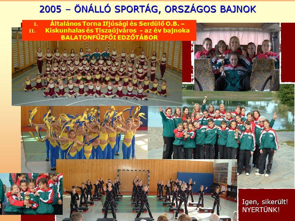 2005 – ÖNÁLLÓ SPORTÁG, ORSZÁGOS BAJNOK Igen, sikerült.