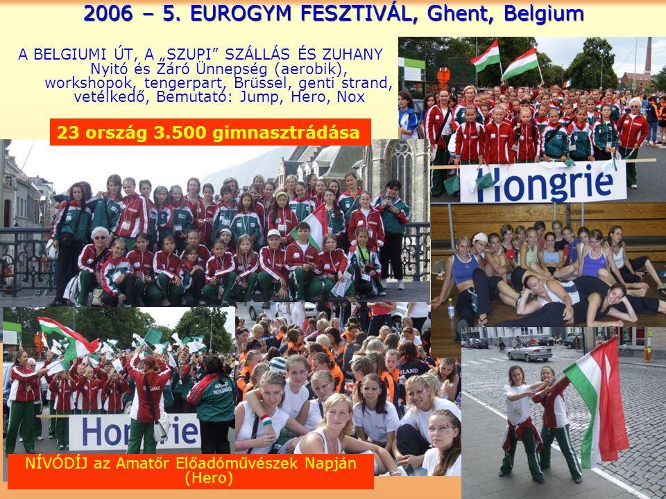 """2006 – 5. EUROGYM FESZTIVÁL, Ghent, Belgium A BELGIUMI ÚT, A """"SZUPI"""" SZÁLLÁS ÉS ZUHANY Nyitó és Záró Ünnepség (aerobik), workshopok, tengerpart, Brüss"""