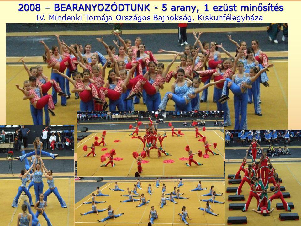 2008 – BEARANYOZÓDTUNK - 5 arany, 1 ezüst minősítés IV.
