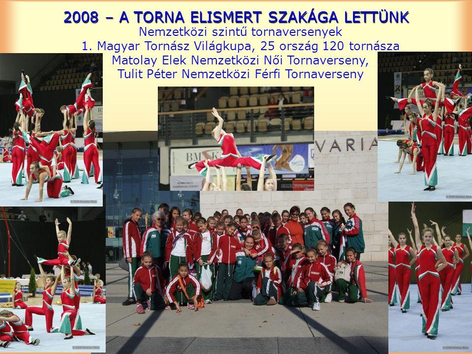 2008 – A TORNA ELISMERT SZAKÁGA LETTÜNK Nemzetközi szintű tornaversenyek 1.