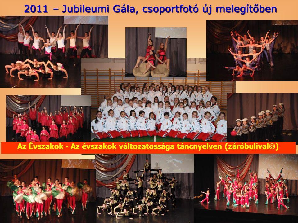 2011 – Jubileumi Gála, csoportfotó új melegítőben Az Évszakok - Az évszakok változatossága táncnyelven (záróbulival )