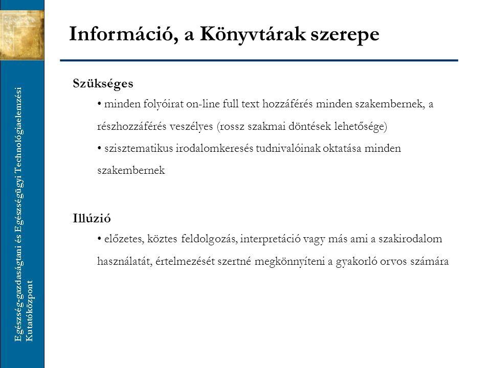 Információ, a Könyvtárak szerepe Szükséges minden folyóirat on-line full text hozzáférés minden szakembernek, a részhozzáférés veszélyes (rossz szakmai döntések lehetősége) szisztematikus irodalomkeresés tudnivalóinak oktatása minden szakembernek Illúzió előzetes, köztes feldolgozás, interpretáció vagy más ami a szakirodalom használatát, értelmezését szertné megkönnyíteni a gyakorló orvos számára