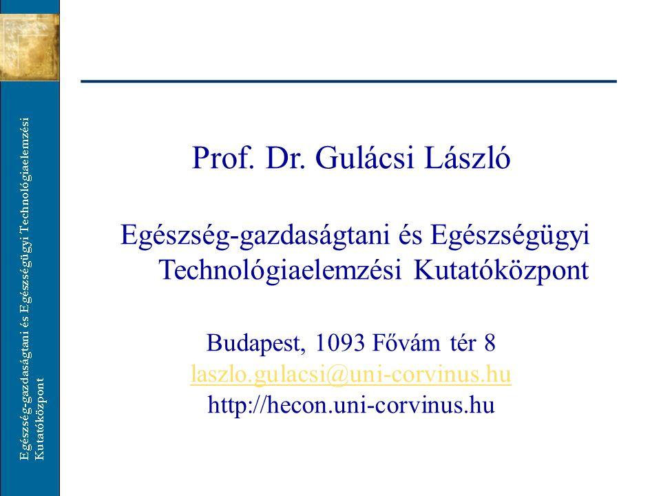 Prof. Dr. Gulácsi László Egészség-gazdaságtani és Egészségügyi Technológiaelemzési Kutatóközpont Budapest, 1093 Fővám tér 8 laszlo.gulacsi@uni-corvinu