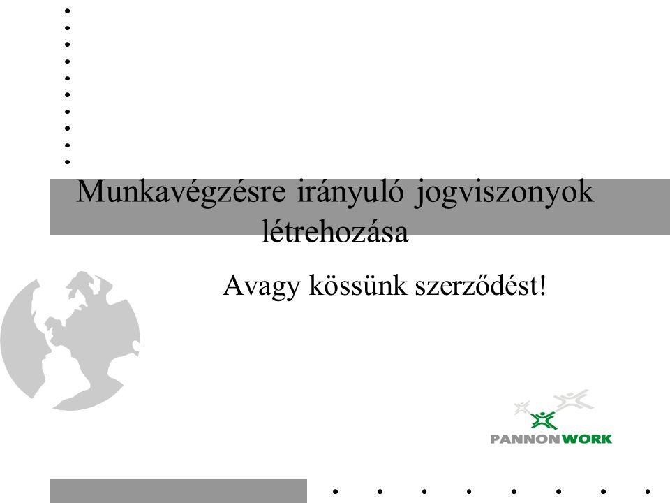 Munkavégzésre irányuló jogviszonyok létrehozása Avagy kössünk szerződést!