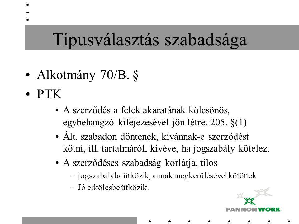 Típusválasztás szabadsága Alkotmány 70/B. § PTK A szerződés a felek akaratának kölcsönös, egybehangzó kifejezésével jön létre. 205. §(1) Ált. szabadon