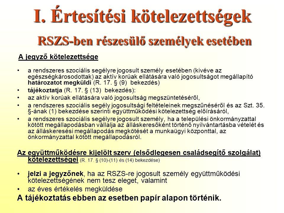 I. Értesítési kötelezettségek RSZS-ben részesülő személyek esetében A jegyző kötelezettsége A jegyző kötelezettsége a rendszeres szociális segélyre jo
