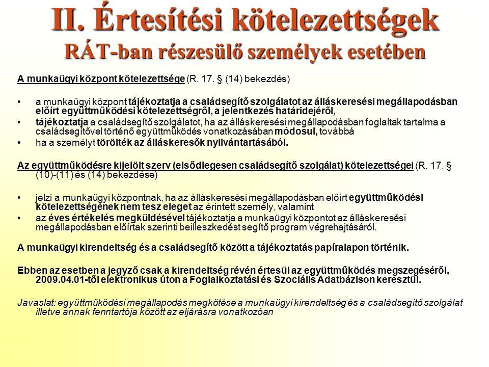 II. Értesítési kötelezettségek RÁT-ban részesülő személyek esetében A munkaügyi központ kötelezettsége (R. 17. § (14) bekezdés) a munkaügyi központ tá