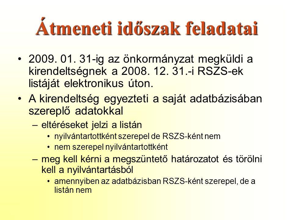 Átmeneti időszak feladatai 2009. 01. 31-ig az önkormányzat megküldi a kirendeltségnek a 2008.
