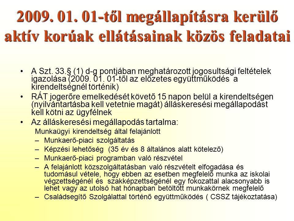 2009. 01. 01-től megállapításra kerülő aktív korúak ellátásainak közös feladatai A Szt.