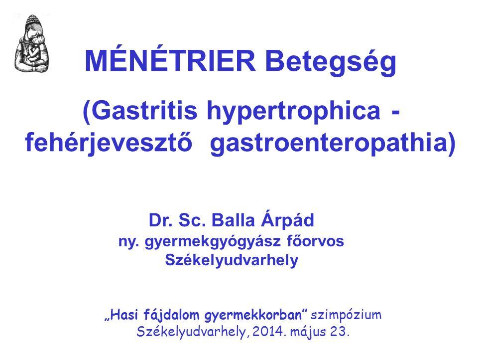 BEVEZETÉS Ménétriér betegség – Gasritis hypertrophicans – fehérje- vesztő gastroeneropathia.