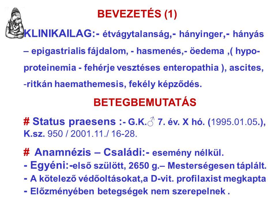 BEVEZETÉS (1) KLINIKAILAG:- étvágytalanság,- hányinger,- hányás – epigastrialis fájdalom, - hasmenés,- öedema,( hypo- proteinemia - fehérje vesztéses enteropathia ), ascites, -ritkán haemathemesis, fekély képződés.