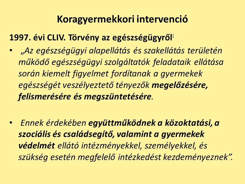 """Koragyermekkori intervenció 1997. évi CLIV. Törvény az egészségügyről : """"Az egészségügyi alapellátás és szakellátás területén működő egészségügyi szol"""
