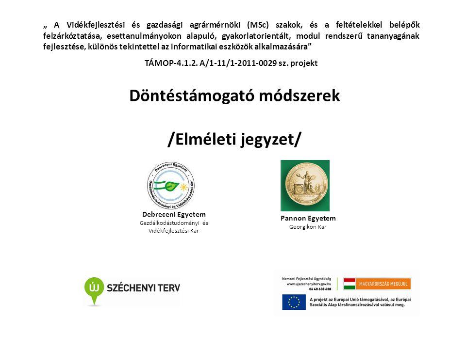 """Pannon Egyetem Georgikon Kar Debreceni Egyetem Gazdálkodástudományi és Vidékfejlesztési Kar """" A Vidékfejlesztési és gazdasági agrármérnöki (MSc) szakok, és a feltételekkel belépők felzárkóztatása, esettanulmányokon alapuló, gyakorlatorientált, modul rendszerű tananyagának fejlesztése, különös tekintettel az informatikai eszközök alkalmazására TÁMOP-4.1.2."""