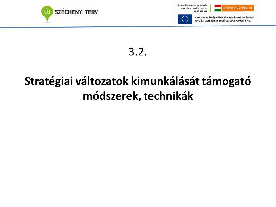 3.2. Stratégiai változatok kimunkálását támogató módszerek, technikák