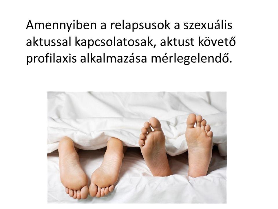 Amennyiben a relapsusok a szexuális aktussal kapcsolatosak, aktust követő profilaxis alkalmazása mérlegelendő.