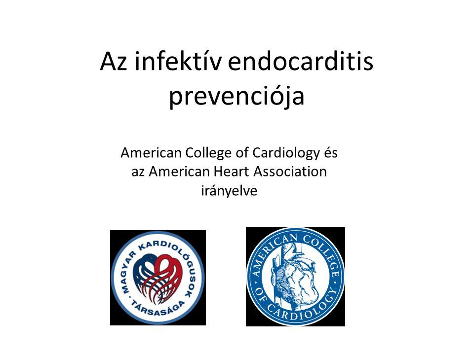 Az infektív endocarditis prevenciója American College of Cardiology és az American Heart Association irányelve