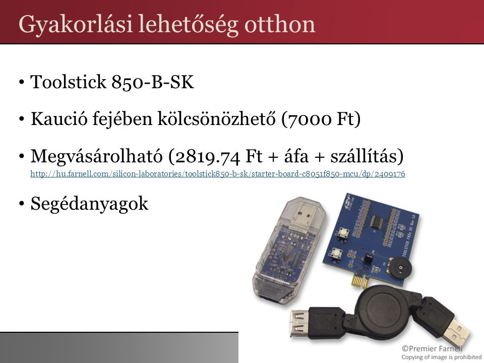 Gyakorlási lehetőség otthon Toolstick 850-B-SK Kaució fejében kölcsönözhető (7000 Ft) Megvásárolható (2819.74 Ft + áfa + szállítás) http://hu.farnell.com/silicon-laboratories/toolstick850-b-sk/starter-board-c8051f850-mcu/dp/2409176 http://hu.farnell.com/silicon-laboratories/toolstick850-b-sk/starter-board-c8051f850-mcu/dp/2409176 Segédanyagok 26