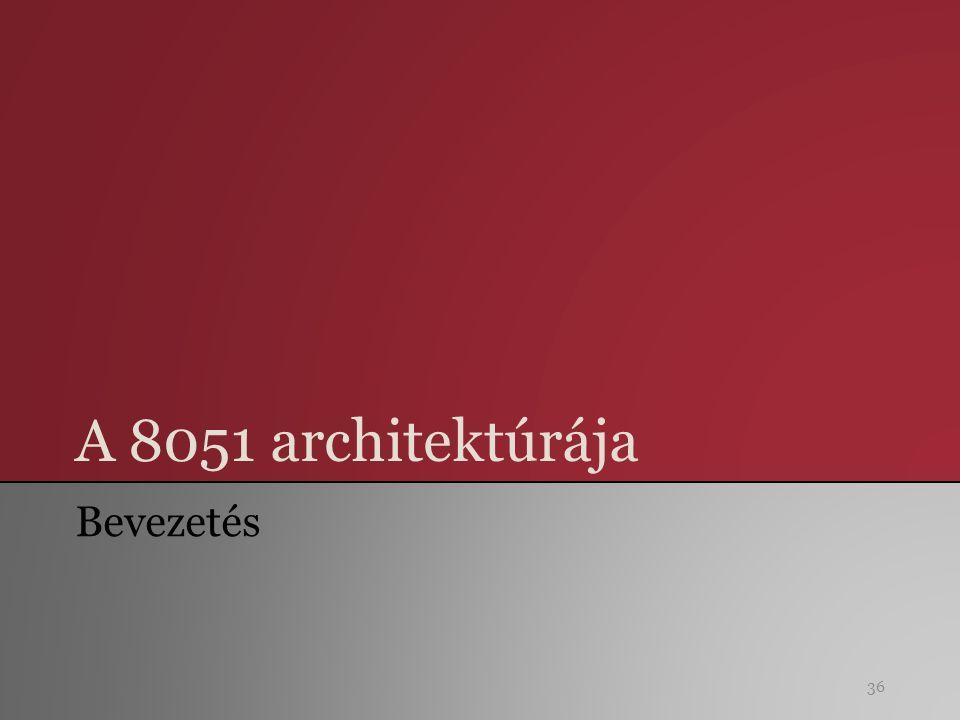 A 8051 architektúrája Bevezetés 36