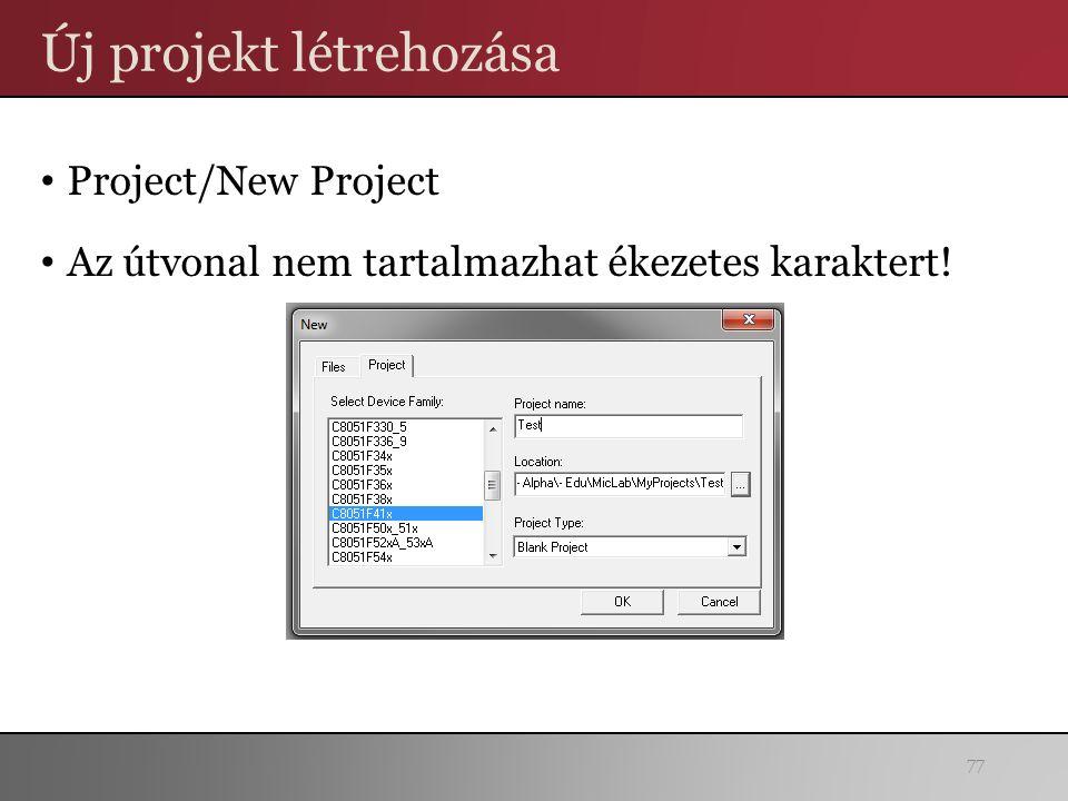 Új projekt létrehozása Project/New Project Az útvonal nem tartalmazhat ékezetes karaktert! 77