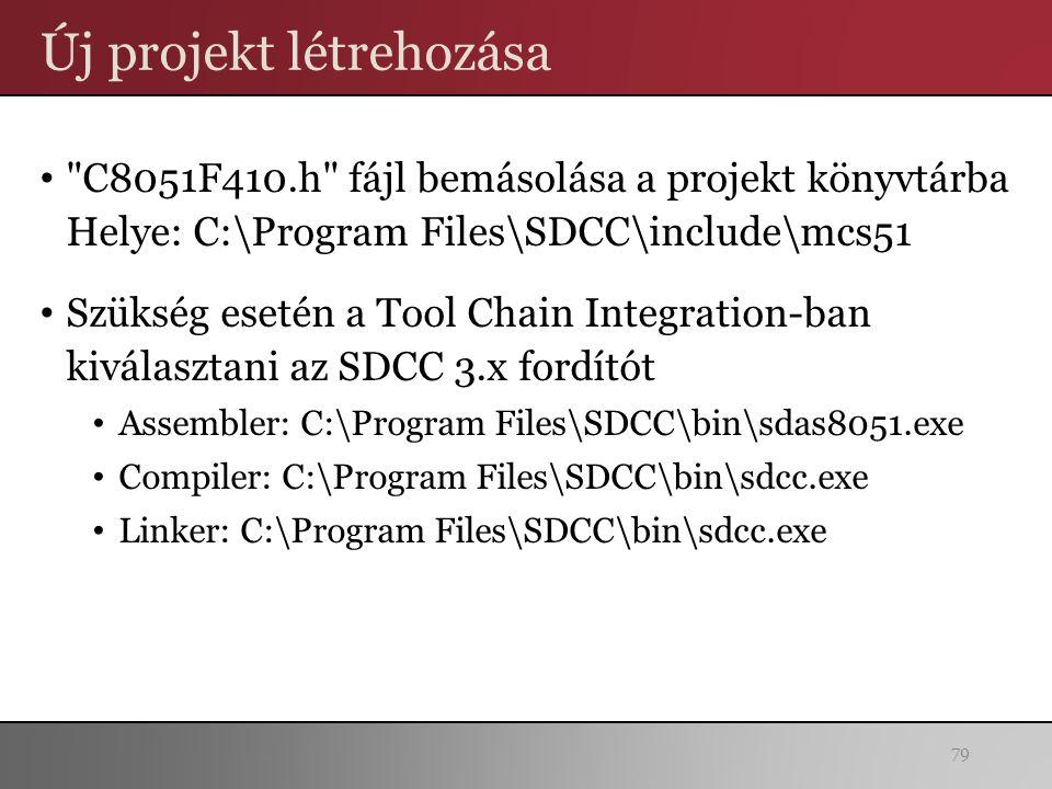 Új projekt létrehozása C8051F410.h fájl bemásolása a projekt könyvtárba Helye: C:\Program Files\SDCC\include\mcs51 Szükség esetén a Tool Chain Integration-ban kiválasztani az SDCC 3.x fordítót Assembler: C:\Program Files\SDCC\bin\sdas8051.exe Compiler: C:\Program Files\SDCC\bin\sdcc.exe Linker: C:\Program Files\SDCC\bin\sdcc.exe 79