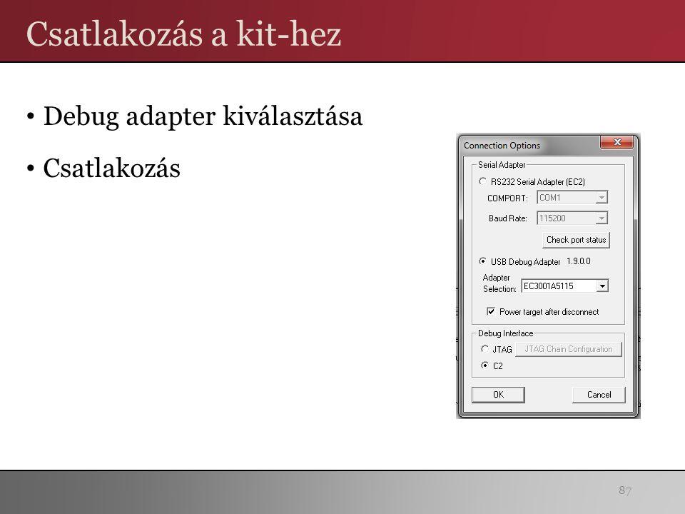 Csatlakozás a kit-hez Debug adapter kiválasztása Csatlakozás 87