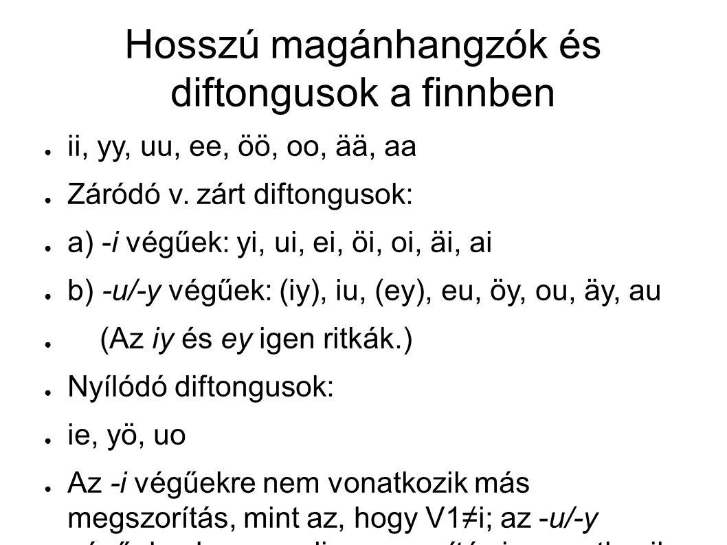 Hosszú magánhangzók és diftongusok a finnben ● ii, yy, uu, ee, öö, oo, ää, aa ● Záródó v.