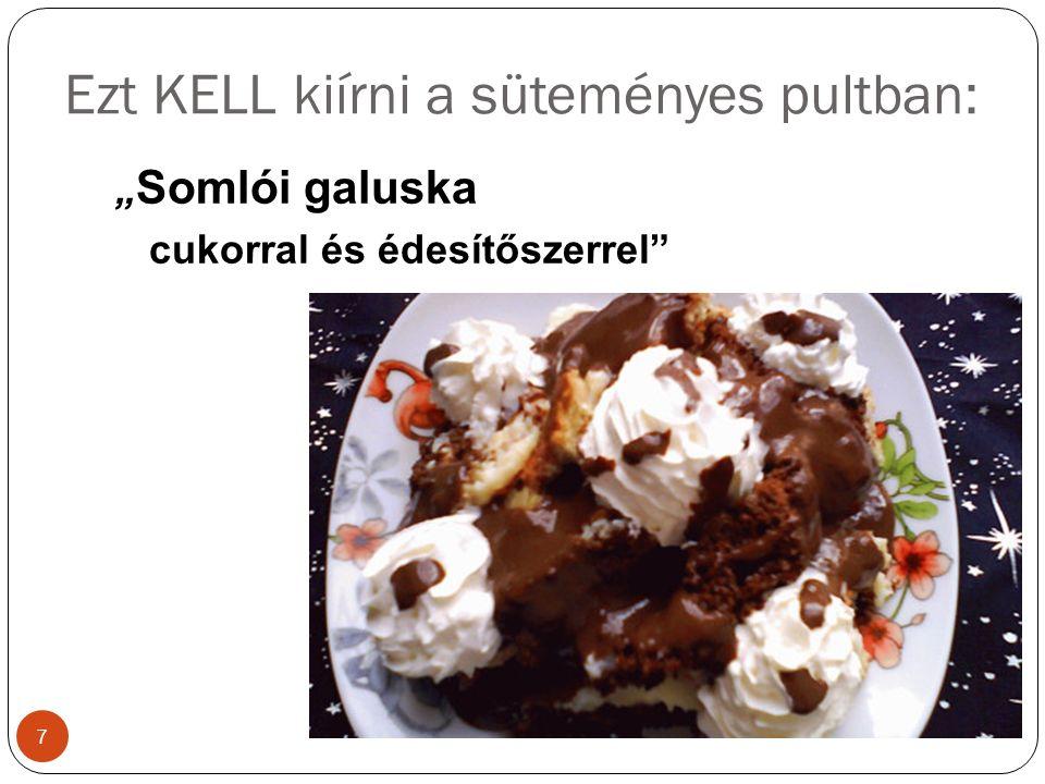 """Ezt KELL kiírni a süteményes pultban: """" Somlói galuska cukorral és édesítőszerrel 7"""