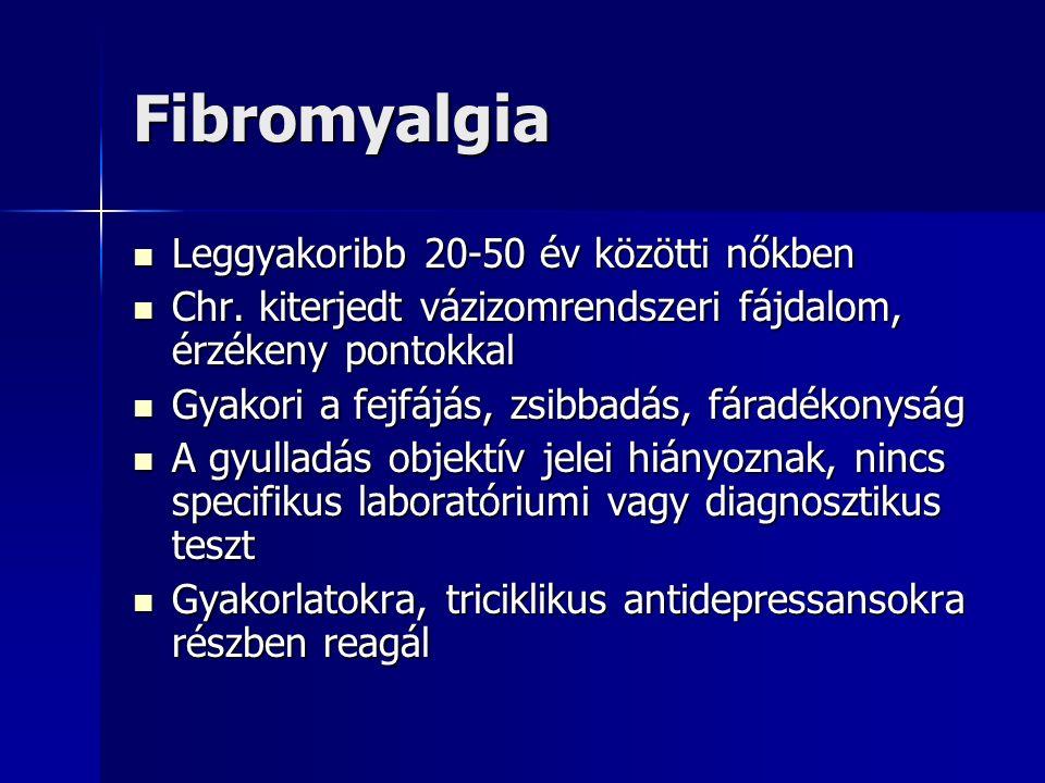 Fibromyalgia Leggyakoribb 20-50 év közötti nőkben Leggyakoribb 20-50 év közötti nőkben Chr.