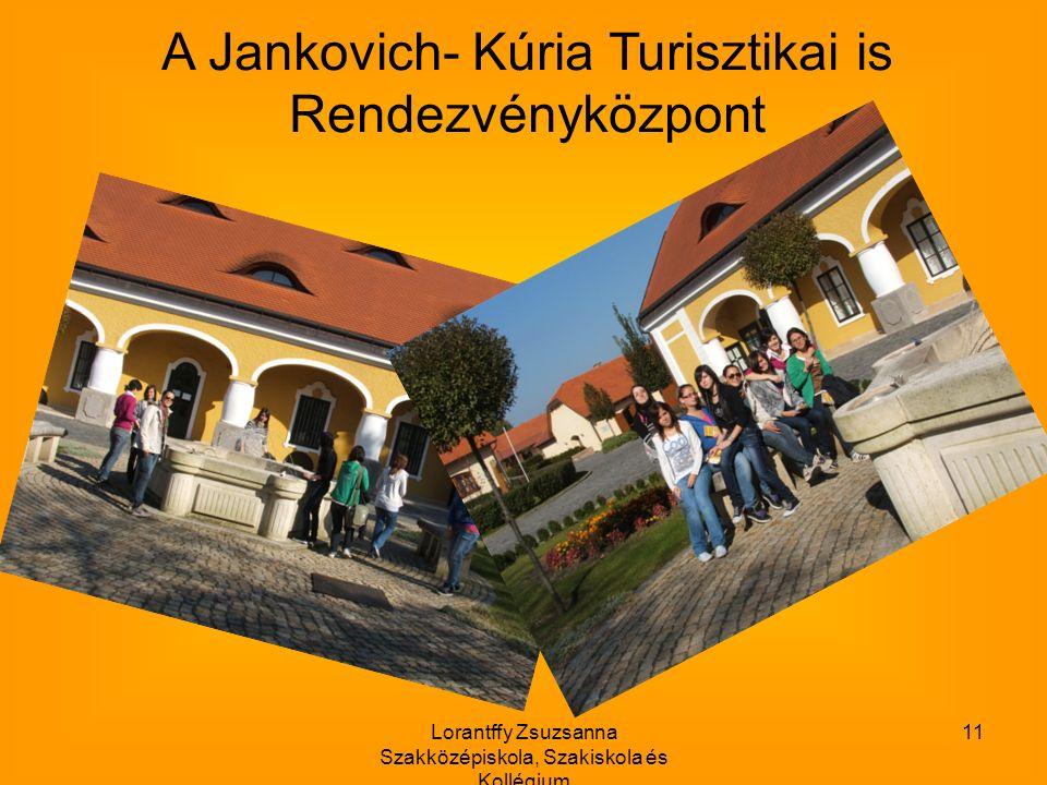 Lorantffy Zsuzsanna Szakközépiskola, Szakiskola és Kollégium 11 A Jankovich- Kúria Turisztikai is Rendezvényközpont