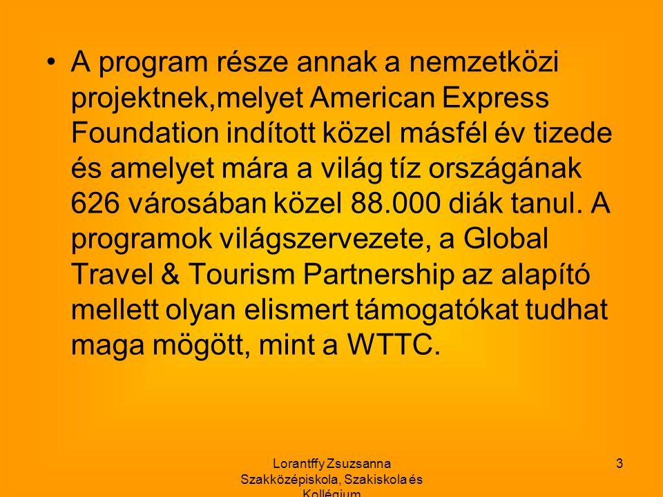 Lorantffy Zsuzsanna Szakközépiskola, Szakiskola és Kollégium 3 A program része annak a nemzetközi projektnek,melyet American Express Foundation indított közel másfél év tizede és amelyet mára a világ tíz országának 626 városában közel 88.000 diák tanul.