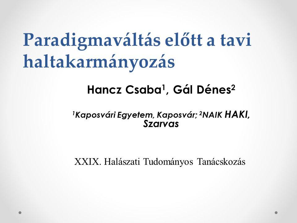 Hancz Csaba 1, Gál Dénes 2 1 Kaposvári Egyetem, Kaposvár; 2 NAIK HAKI, Szarvas Paradigmaváltás előtt a tavi haltakarmányozás XXIX.