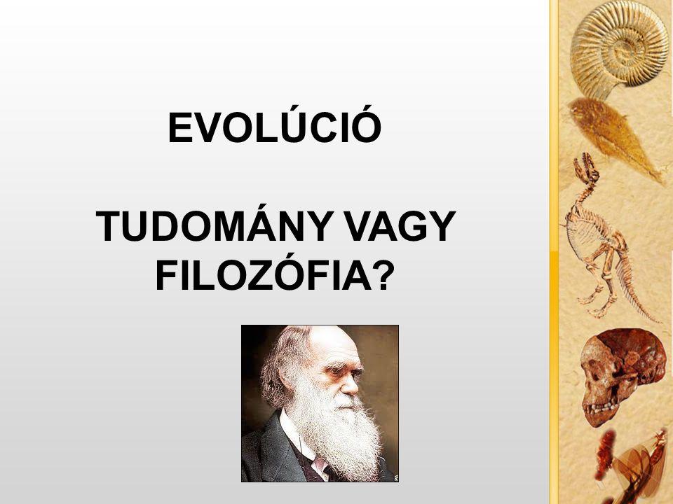 EVOLÚCIÓ TUDOMÁNY VAGY FILOZÓFIA