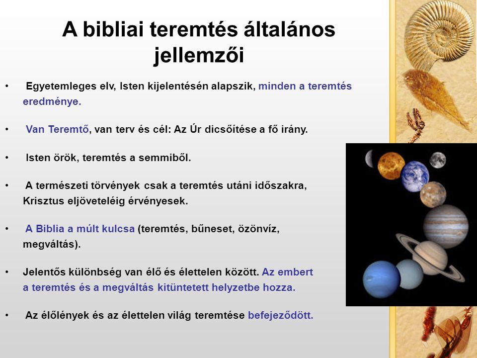 A bibliai teremtés általános jellemzői Egyetemleges elv, Isten kijelentésén alapszik, minden a teremtés eredménye. Van Teremtő, van terv és cél: Az Úr