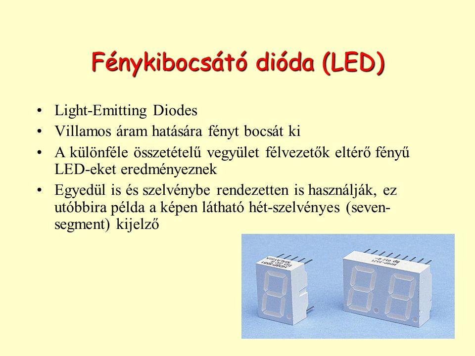 Fénykibocsátó dióda (LED) Light-Emitting Diodes Villamos áram hatására fényt bocsát ki A különféle összetételű vegyület félvezetők eltérő fényű LED-eket eredményeznek Egyedül is és szelvénybe rendezetten is használják, ez utóbbira példa a képen látható hét-szelvényes (seven- segment) kijelző
