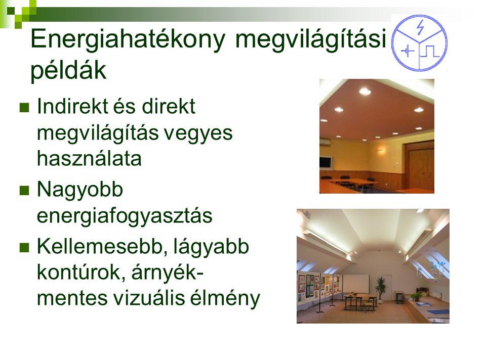 Energiahatékony megvilágítási példák Indirekt és direkt megvilágítás vegyes használata Nagyobb energiafogyasztás Kellemesebb, lágyabb kontúrok, árnyék- mentes vizuális élmény 15