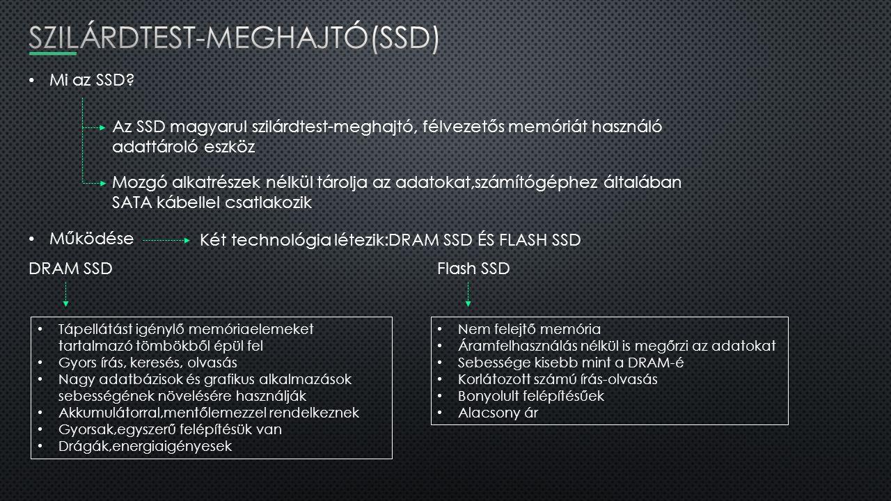 Mi az SSD? Az SSD magyarul szilárdtest-meghajtó, félvezetős memóriát használó adattároló eszköz Mozgó alkatrészek nélkül tárolja az adatokat,számítógé