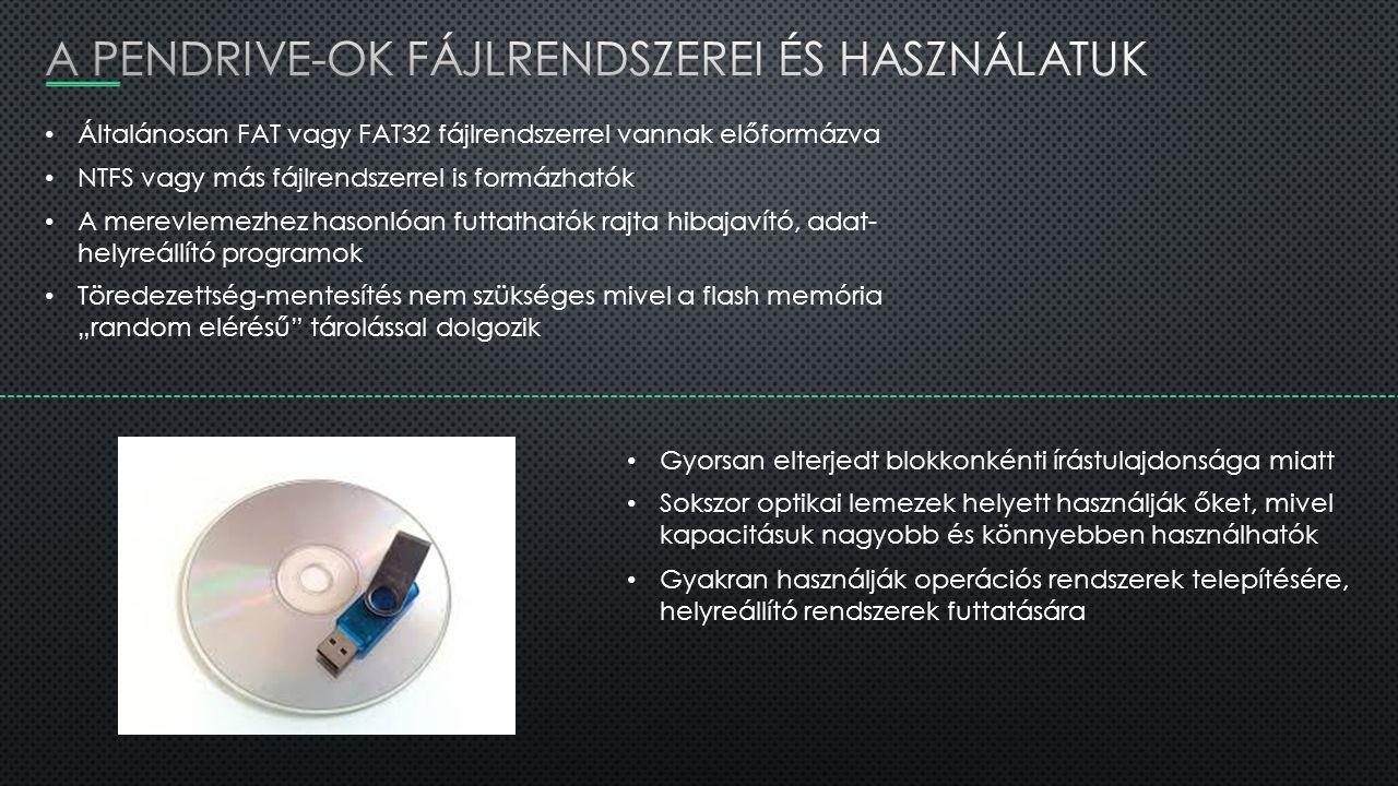 Általánosan FAT vagy FAT32 fájlrendszerrel vannak előformázva NTFS vagy más fájlrendszerrel is formázhatók A merevlemezhez hasonlóan futtathatók rajta