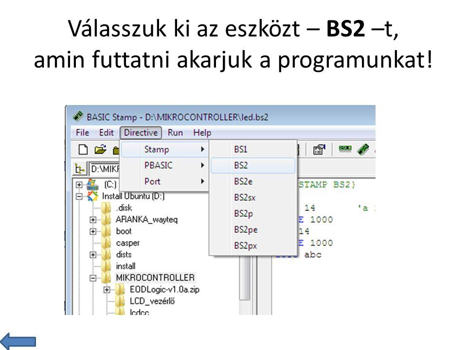 Válasszuk ki az eszközt – BS2 –t, amin futtatni akarjuk a programunkat!