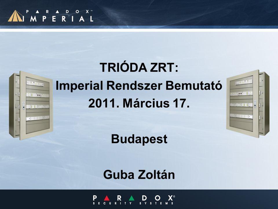 TRIÓDA ZRT: Imperial Rendszer Bemutató 2011. Március 17. Budapest Guba Zoltán