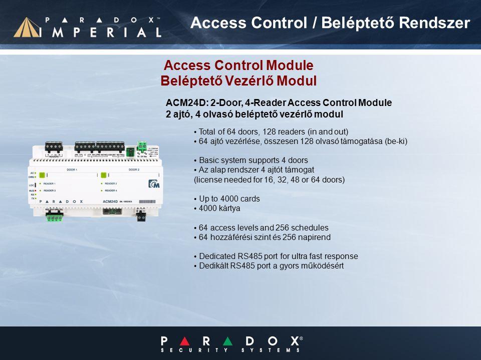 Total of 64 doors, 128 readers (in and out) 64 ajtó vezérlése, összesen 128 olvasó támogatása (be-ki) Basic system supports 4 doors Az alap rendszer 4 ajtót támogat (license needed for 16, 32, 48 or 64 doors) Up to 4000 cards 4000 kártya 64 access levels and 256 schedules 64 hozzáférési szint és 256 napirend Dedicated RS485 port for ultra fast response Dedikált RS485 port a gyors működésért Access Control / Beléptető Rendszer Access Control Module Beléptető Vezérlő Modul ACM24D: 2-Door, 4-Reader Access Control Module 2 ajtó, 4 olvasó beléptető vezérlő modul