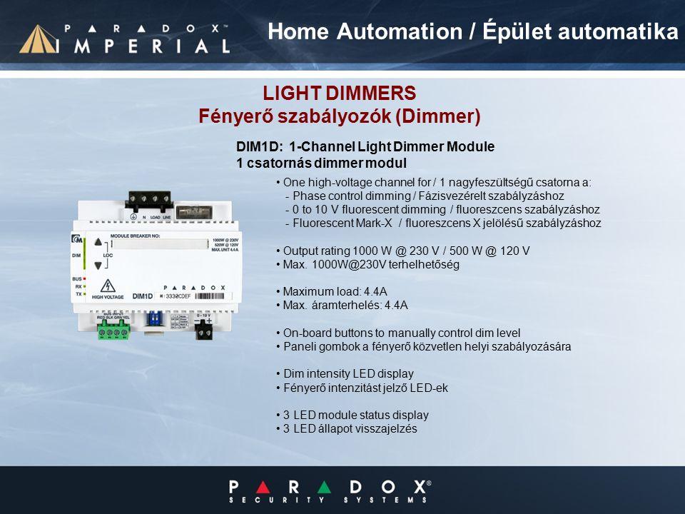 LIGHT DIMMERS Fényerő szabályozók (Dimmer) One high-voltage channel for / 1 nagyfeszültségű csatorna a: - Phase control dimming / Fázisvezérelt szabályzáshoz - 0 to 10 V fluorescent dimming / fluoreszcens szabályzáshoz - Fluorescent Mark-X / fluoreszcens X jelölésű szabályzáshoz Output rating 1000 W @ 230 V / 500 W @ 120 V Max.